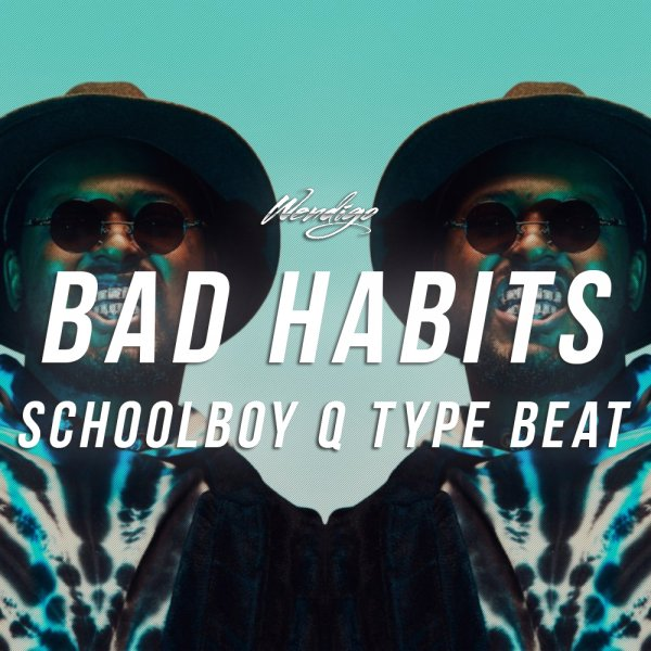 Bad Habits. (ScHoolBoy Q / Drake Type)